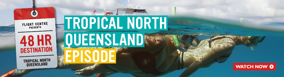 the 48 hour destination tropical north queensland